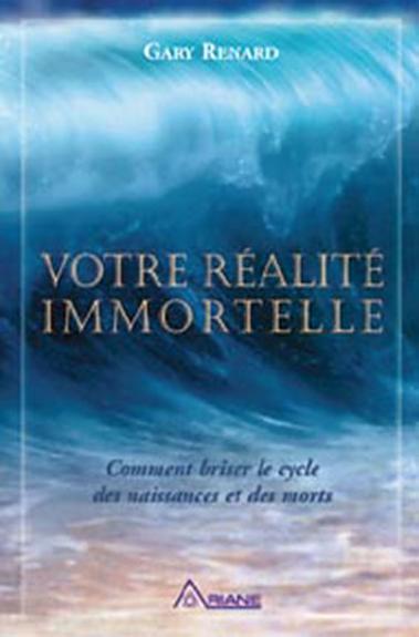 Votre Réalité Immortelle - Gary Renard