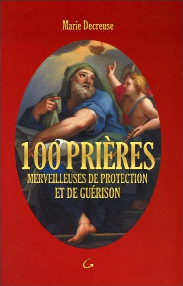 100 Prières Merveilleuses de Protection et de Guérison - Marie Decreuse