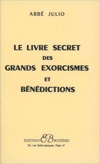 Le Livre Secret des Grands Exorcismes et Bénédictions - Abbé Julio