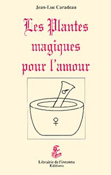 Plantes Magiques Pour l\'Amour - Jean-Luc Caradeau