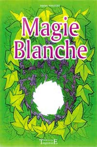 Magie Blanche - Myriam Philibert