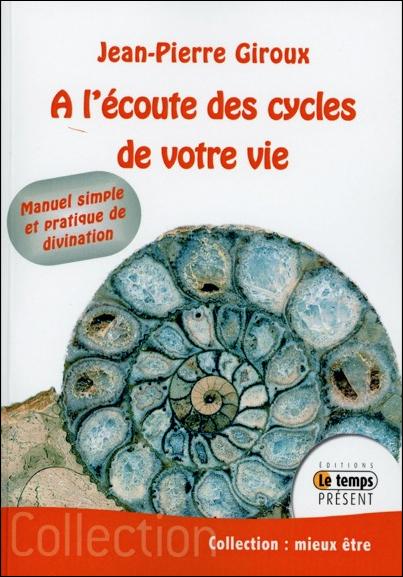 A l\'Ecoute des Cycles de Votre Vie - Jean-Pierre Giroux