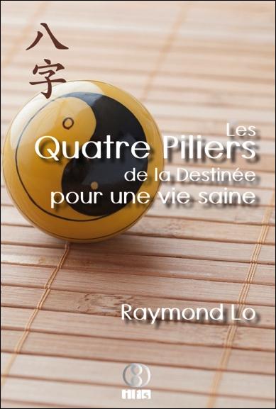 Les Quatre Piliers de la Destinée Pour une Vie Saine - Raymond Lo