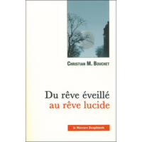 Du Rêve Eveillé au Rêve Lucide - Christian M. Bouchet