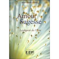 Amour Sagesse - La Dignité de l'Etre - Jean-Claude Genel