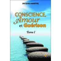 Conscience, Amour et Guérison T1 - Jacques Martel