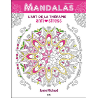 Mandalas - L'Art de la Thérapie Anti-Stress - Joane Michaud