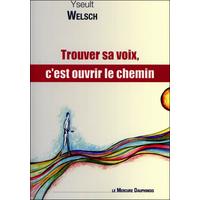 Trouver Sa Voix, C'est Ouvrir le Chemin - Yseult Welsch
