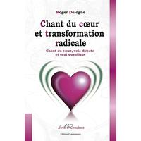 Chant du Coeur et Transformation Radicale - Roger Delogne