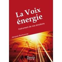 Voix Énergie. Instrument de nos Émotions - Jacques Bonhomme