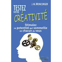 Testez Votre Créativité - Jean-Marc Moncorger