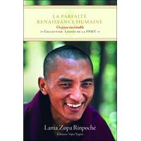 La Parfaite Renaissance Humaine - Lama Zopa Rinpoché