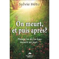 On Meurt, et Puis Après ? Puisqu'on Devra Tous Mourir un Jour... Sylvie Hétu