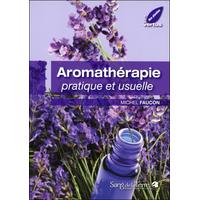 Aromathérapie Pratique et Usuelle - Michel Faucon
