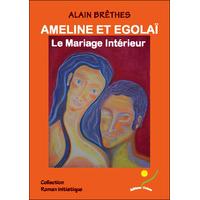 Ameline et Egolaï - Le Mariage Intérieur - Alain Brêthes