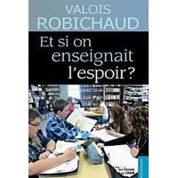 Et si on Enseignait l'Espoir ? Valois Robichaud