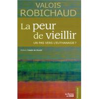 La Peur de Vieillir - Un Pas Vers l'Euthanasie ? Valois Robichaud