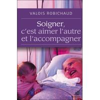 Soigner, C'est Aimer l'Autre et l'Accompagner - Valois Robichaud