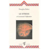 Stress et Comment l'Affronter - Douglas Baker