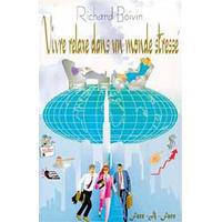 Vivre Relaxe Dans Un Monde Stressé - Richard Boivin