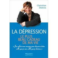 La Dépression, le Plus Beau Cadeau de Ma Vie - Christine Dubois