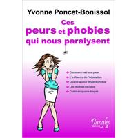 Ces Peurs et Phobies Qui Nous Paralysent - Yvonne Poncet-Bonissol