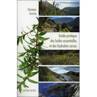 Guide Pratique des Huiles Essentielles et des Hydrolats Corses - Christian Escriva