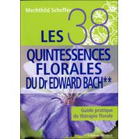 Les 38 Quintessences Florales du Dr Edward Bach - Tome 2 - Mechthild Scheffer