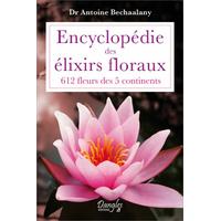Encyclopédie des Elixirs Floraux - 612 Fleurs - Dr. Antoine Bechaalany