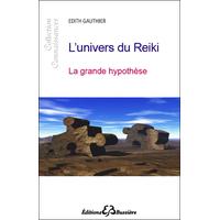 L'Univers du Reiki - La Grande Hypothèse - Edith Gauthier