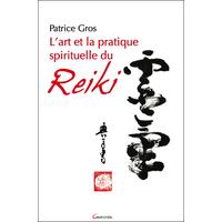 L'Art et la Pratique Spirituelle du Reiki - Patrice Gros