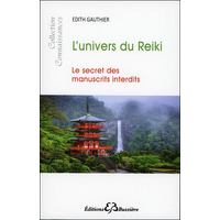 L'Univers du Reiki  - Le Secret des Manuscrits Interdits - Edith Gauthier