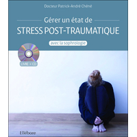 Gérer un Etat de Stress Post-Traumatique Avec la Sophrologie - Dr. Patrick-André Chéné
