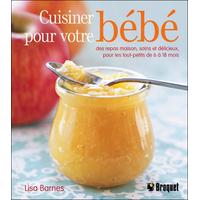 Cuisiner Pour Votre Bébé des Repas Maison - Lisa Barnes