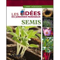 Semis - Les Idées du Jardinier Paresseux - Larry Hodgson