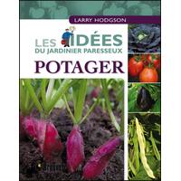 Potager - Les Idées du Jardinier Paresseux - Larry Hodgson