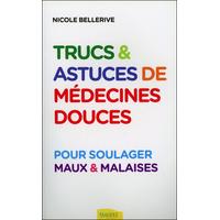 Trucs & Astuces de Médecines Douces Pour Soulager Maux &  Malaises - Nicole Bellerive
