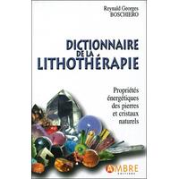Dictionnaire de la Lithothérapie - Edition de Luxe - Reynald Georges Boschiero