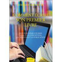 Comment Ecrire son Premier Livre - Bernard Baudouin