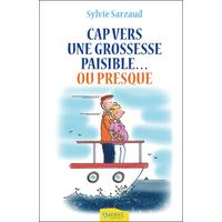 Cap Vers une Grossesse Paisible...ou Presque - Sylvie Sarzaud