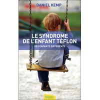 Le Syndrome de l'Enfant Téflon - Des Enfants Différents - Daniel Kemp