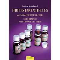 Huiles Essentielles ou l'Aromathérapie Pratique - Dr. Denis Pascal
