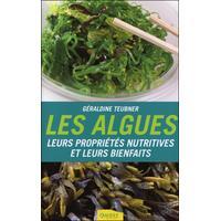 Les Algues - Leurs Propriétés Nutritives et Leurs Bienfaits - Géraldine Teubner