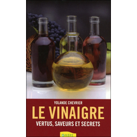 Le Vinaigre - Vertus, Saveurs et Secrets - Yolande Chevrier