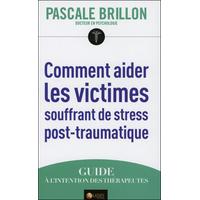 Comment Aider les Victimes Souffrant de Stress Post-traumatique - Dr. Pascale Brillon