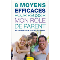8 Moyens Efficaces Pour Réussir Mon Rôle de Parent - H.Renaud