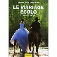 Le Mariage Ecolo et sa Lune de Miel - Régine Saint-Arnauld