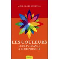 Les Couleurs - Leur Puissance & Leur Pouvoir - Marie-Claire Rossignol