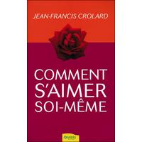 Comment s'Aimer Soi-Même - Jean-Francis Crolard