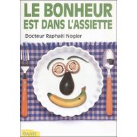 Le Bonheur est Dans l'Assiette - Dr. Raphaël Nogier